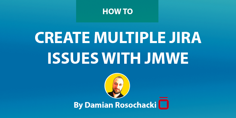 Create Multiple Jira Issues With JMWE