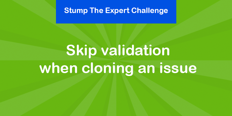 How to skip validation when cloning an issue