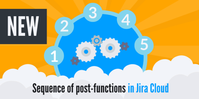 Sequence of Post-functions: ensuring a predictable post-function execution order [new in Jira Cloud]